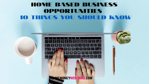 HOME BASED BUSINESS OPPORTUNITIES 10 THINGS YOU SHOULD KNOW