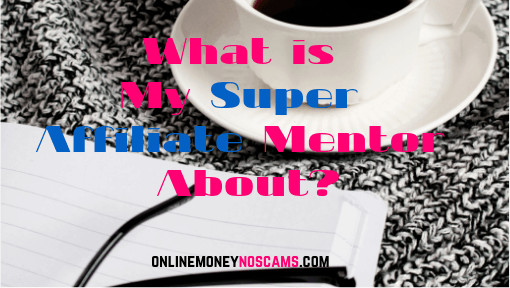 What is My Super Affiliate Mentor About_